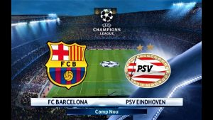 Champions League Barcelona vs PSV Eindhoven